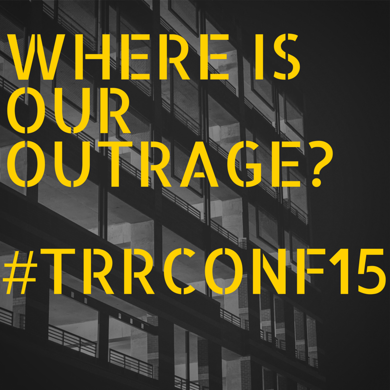 Where Is Our Outrage? #TRRConf15